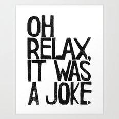 Oh Relax, It was a Joke. - by Genu WORDISIAC™ TYPOGY™ Art Print