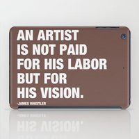 An artist is not paid for his labor but for his vision. iPad Case