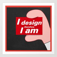i design therefore i am Art Print