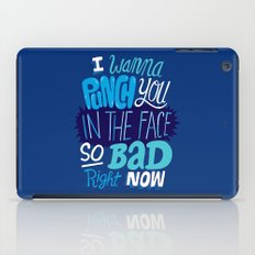 I Wanna Punch You In The Face So Bad Right Now iPad Case