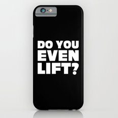 Do You Even Lift Gym Quote iPhone 6 Slim Case
