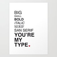 You're My Type. Art Print
