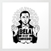 Bela Is My Homeboy Art Print