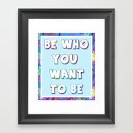 Be Who You Want To Be Framed Art Print