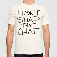 I Don't Snap That Chat Mens Fitted Tee Natural SMALL