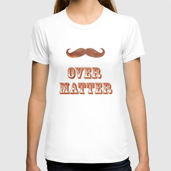 Mustache Over Matter T-shirt