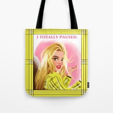 I Totally Paused - CLUELESS Tote Bag