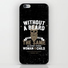 WITHOUT A BEARD YOU ARE THE SAME AS EVERY OTHER WOMAN AND CHILD. iPhone & iPod Skin