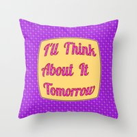 I'll Think About It Tomo… Throw Pillow