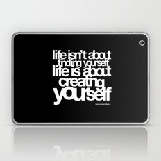 life isn't about finding yourself life is about creating yourself Laptop & iPad Skin