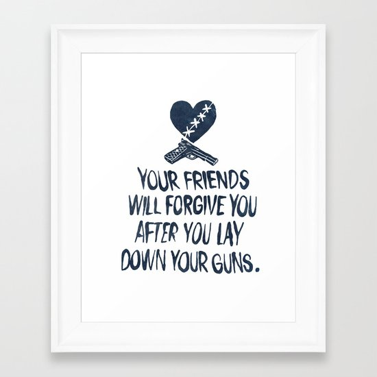 Your Friends Will Forgive You After You Lay Down Your Guns Framed Art Print