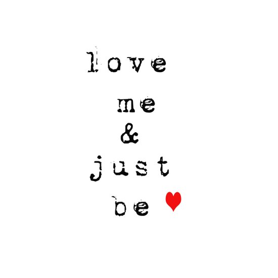 Love Me and Just Be  Art Print