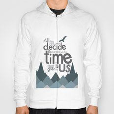 all we have to decide is what to do with the time that is given to us... Hoody