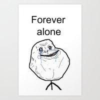 Forever Alone Art Print