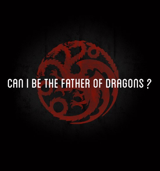 Can I be the Father of Dragons?  Art Print