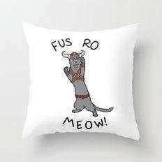 Fus Ro MEOW! Throw Pillow