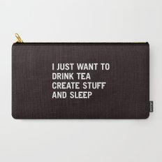 I just want to drink tea create stuff and sleep Carry-All Pouch