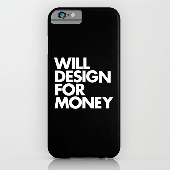 WILL DESIGN FOR MONEY iPhone & iPod Case