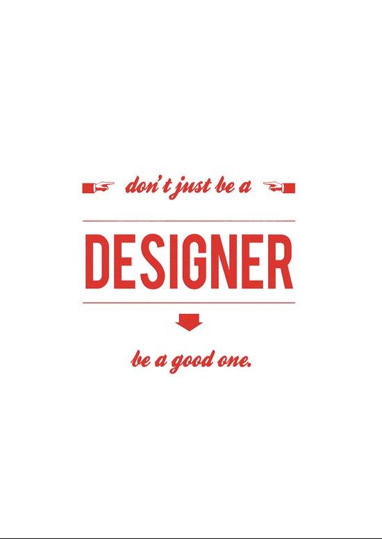 Don't just be a designer. Art Print