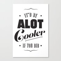 A lot Cooler If You Did  Canvas Print