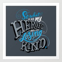 So What If All My Heroes… Art Print