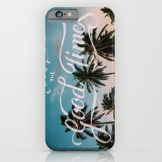 Enjoy the good times iPhone 6 Slim Case