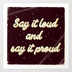 Say it loud and say it proud Art Print