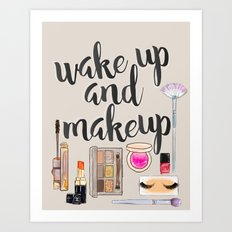 Wake Up And Make Up Art Print