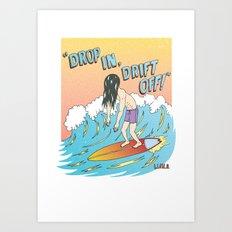 Drop In, Drift Off! Art Print