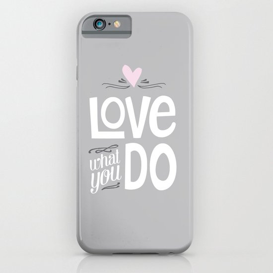 Love What You Do iPhone & iPod Case