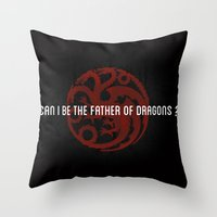 Can I be the Father of Dragons?  Throw Pillow