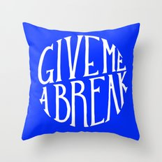 give me a break Throw Pillow