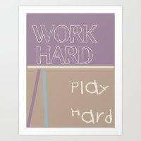 WORK HARD PLAY HARD Art Print