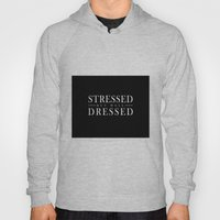 Stressed But Well Dresse… Hoody