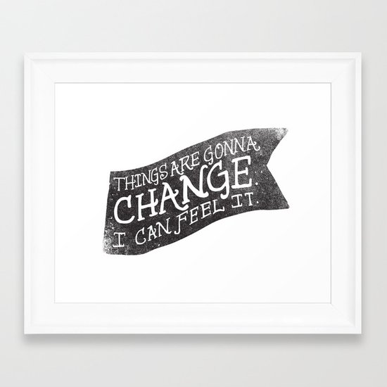 THINGS ARE GONNA CHANGE Framed Art Print