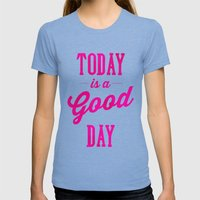 Today Is A Good Day Womens Fitted Tee Tri-Blue SMALL