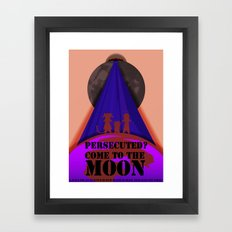 Persecuted? Come to the Moon! Framed Art Print