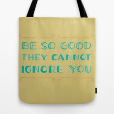 Be SO Good They CANNOT Ignore You Tote Bag