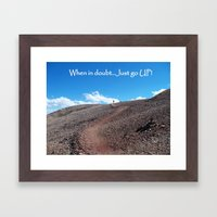 Hikers Inspiration, When in Doubt - Just go up!  Framed Art Print
