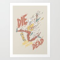 Die When You're Dead Art Print