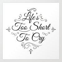 Life 2 Short 2 Cry !  Art Print