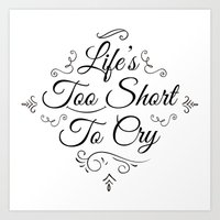 Life 2 Short 2 Cry !  Art Print