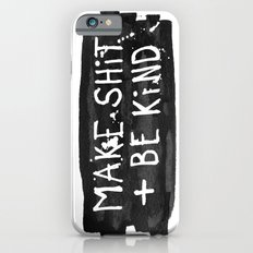 Make Shit + Be Kind Slim Case iPhone 6s