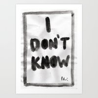 I Don't Know Art Print