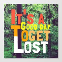 It's a Good Day To Get Lost Canvas Print
