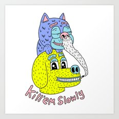 Kill'em Slowly Art Print