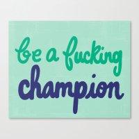Be A Fucking Champion Canvas Print