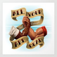 All Your Best Friends Are Dead Art Print