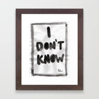 I Don't Know Framed Art Print