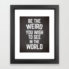 Be The Weird Funny Quote Framed Art Print